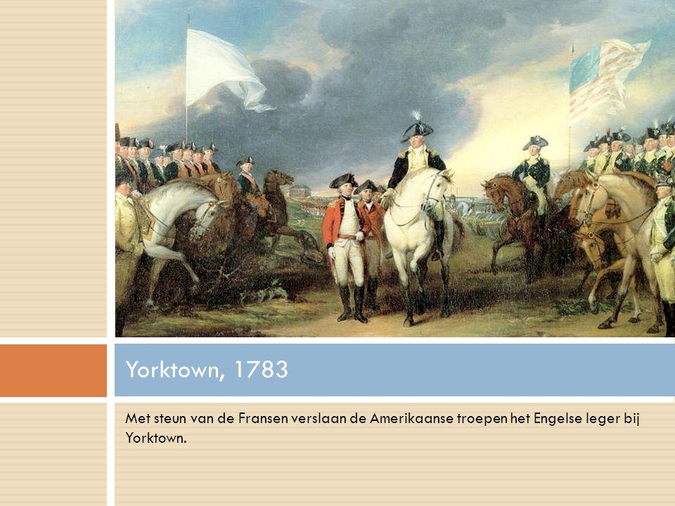 Met steun van de Fransen verslaan de Amerikaanse troepen het Engelse leger bij Yorktown.