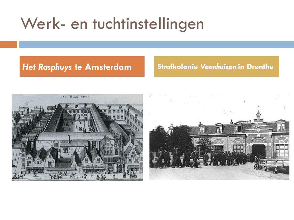 Werk- en tuchtinstellingen Het Rasphuys te Amsterdam Strafkolonie Veenhuizen in Drenthe