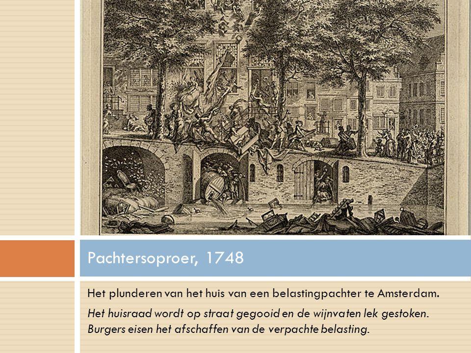 Het plunderen van het huis van een belastingpachter te Amsterdam. Het huisraad wordt op straat gegooid en de wijnvaten lek gestoken. Burgers eisen het