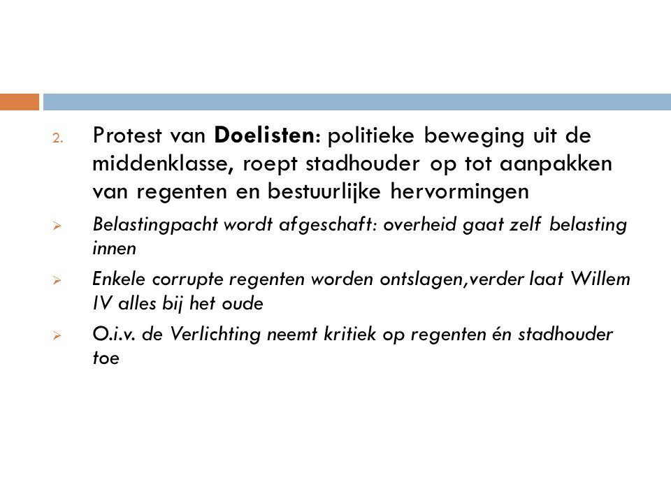 2. Protest van Doelisten: politieke beweging uit de middenklasse, roept stadhouder op tot aanpakken van regenten en bestuurlijke hervormingen  Belast