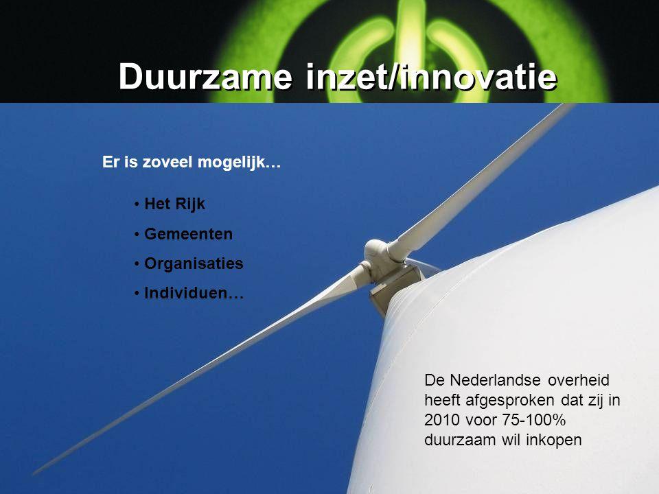 Duurzame inzet/innovatie Het Rijk Gemeenten Organisaties Individuen… Er is zoveel mogelijk… De Nederlandse overheid heeft afgesproken dat zij in 2010