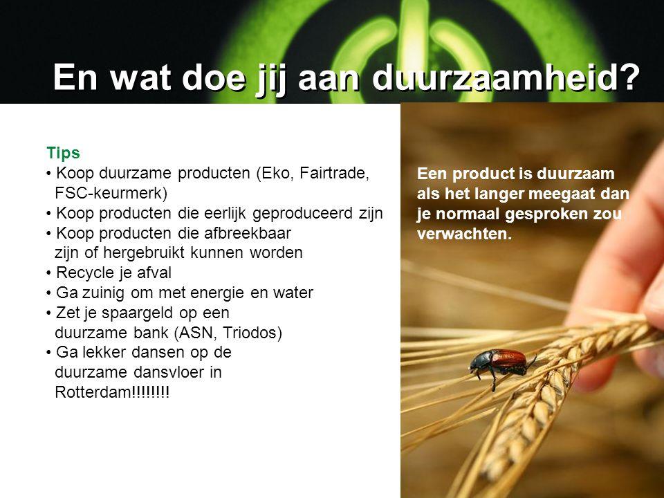 Tips Koop duurzame producten (Eko, Fairtrade, FSC-keurmerk) Koop producten die eerlijk geproduceerd zijn Koop producten die afbreekbaar zijn of hergeb