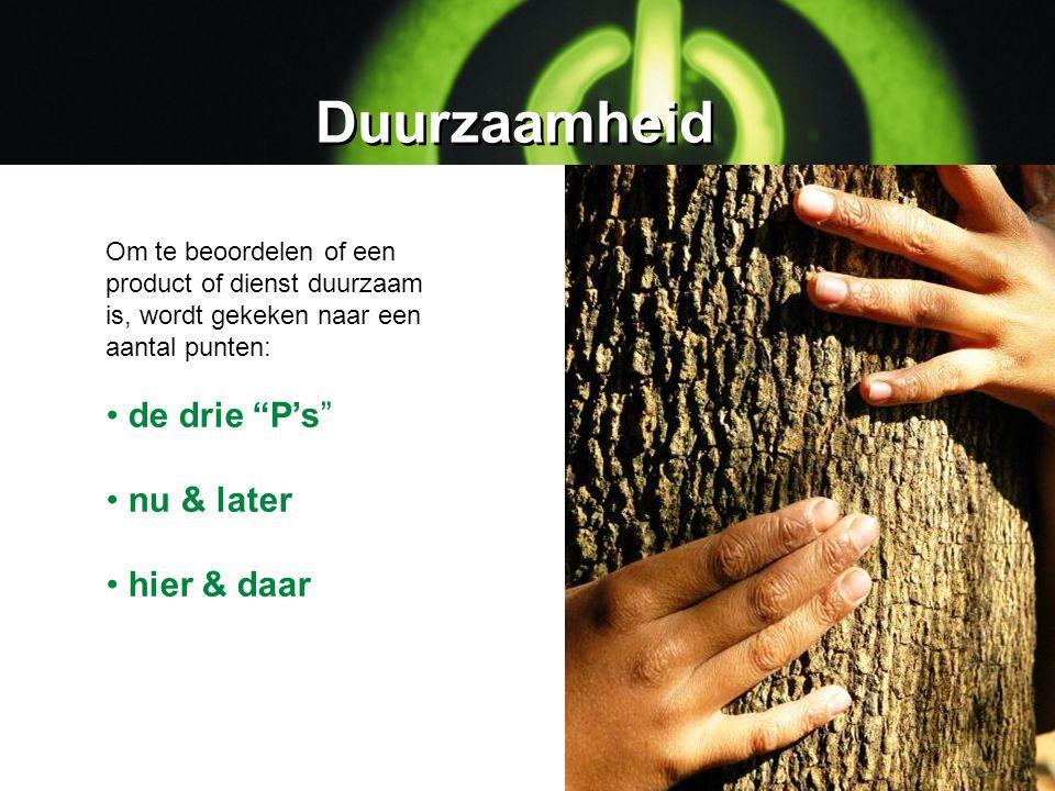 """Duurzaamheid Om te beoordelen of een product of dienst duurzaam is, wordt gekeken naar een aantal punten: de drie """"P's"""" nu & later hier & daar"""