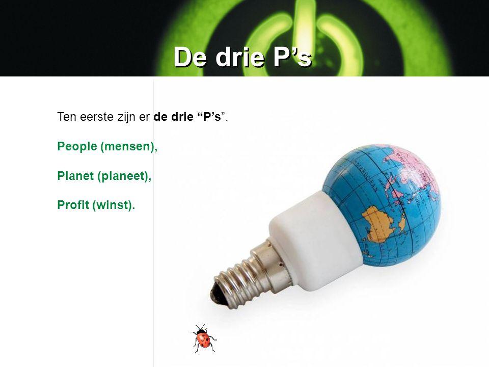 """De drie P's Ten eerste zijn er de drie """"P's"""". People (mensen), Planet (planeet), Profit (winst)."""