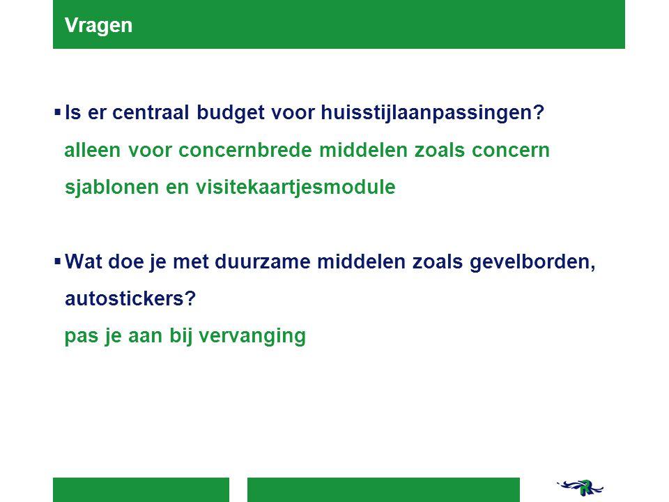 Vragen  Is er centraal budget voor huisstijlaanpassingen.