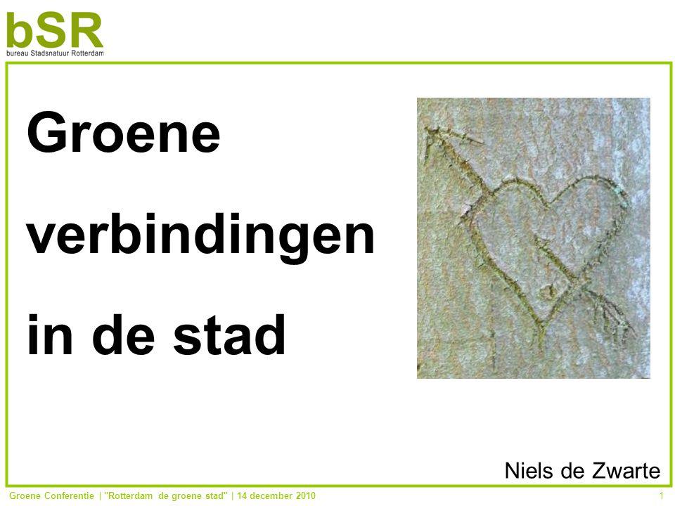 Groene Conferentie | Rotterdam de groene stad | 14 december 20101 Groene verbindingen in de stad Niels de Zwarte
