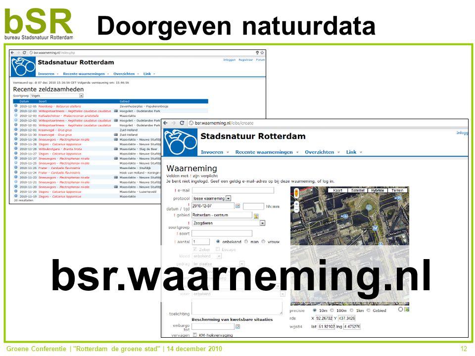 Groene Conferentie | Rotterdam de groene stad | 14 december 201012 Doorgeven natuurdata bsr.waarneming.nl