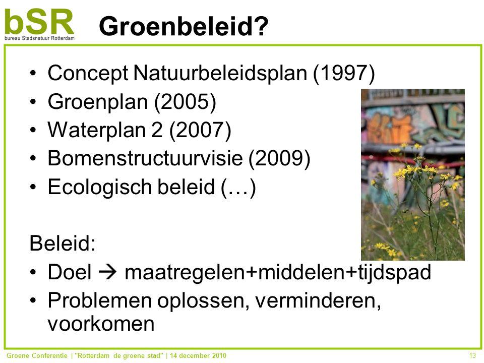 Groene Conferentie | Rotterdam de groene stad | 14 december 201013 Groenbeleid.