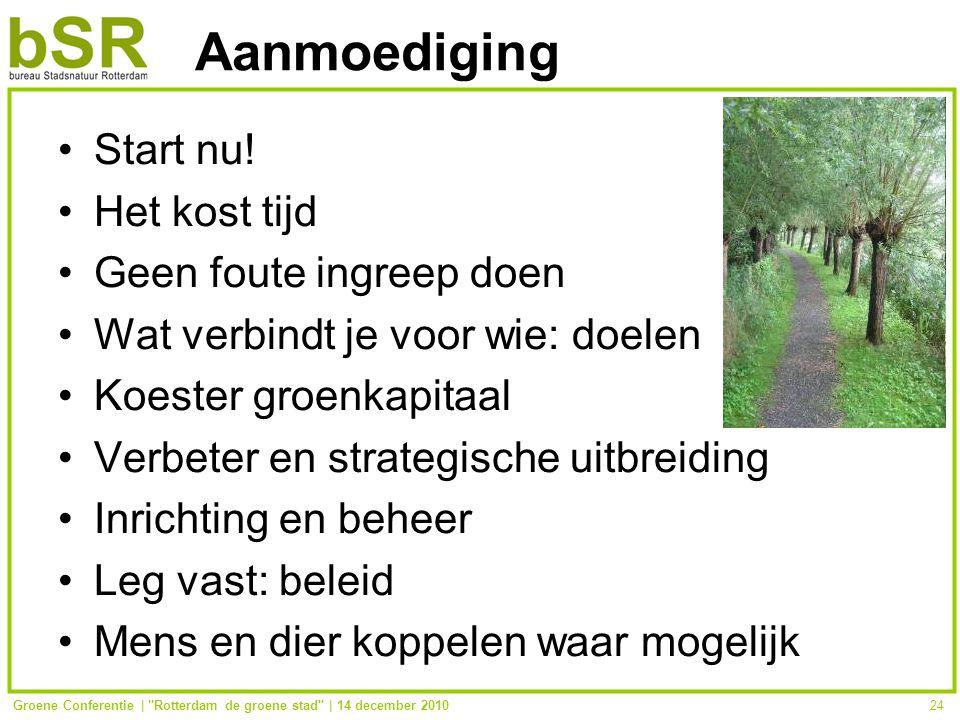 Groene Conferentie | Rotterdam de groene stad | 14 december 201024 Aanmoediging Start nu.