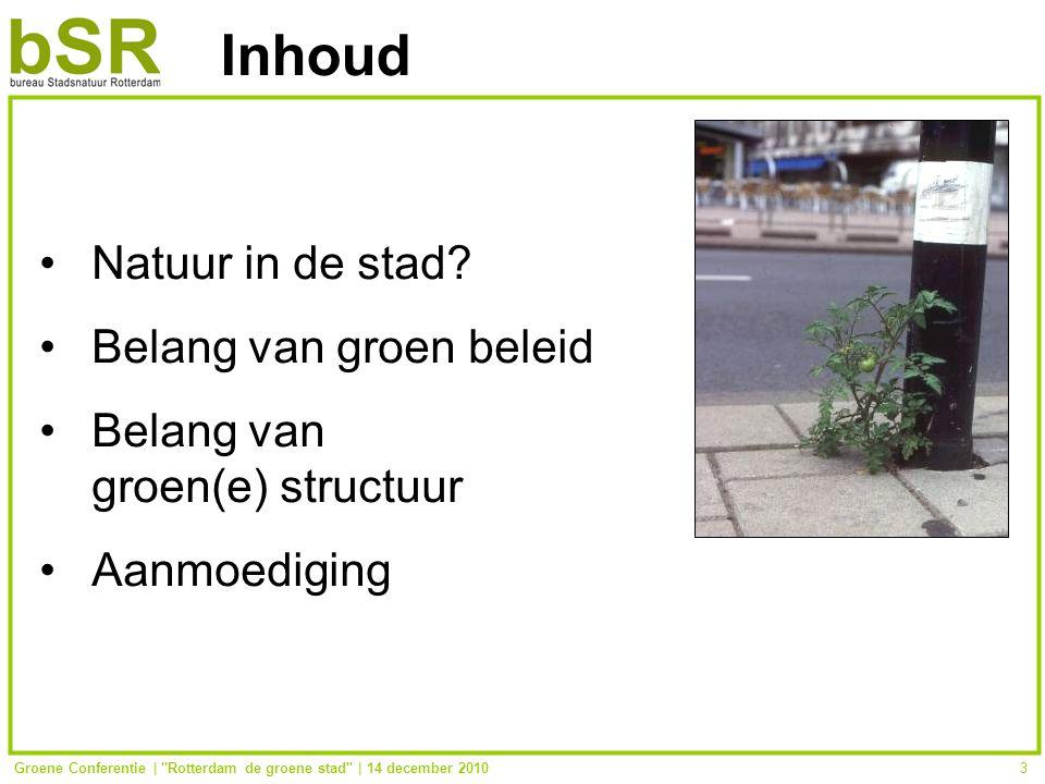Groene Conferentie | Rotterdam de groene stad | 14 december 20103 Inhoud Natuur in de stad.