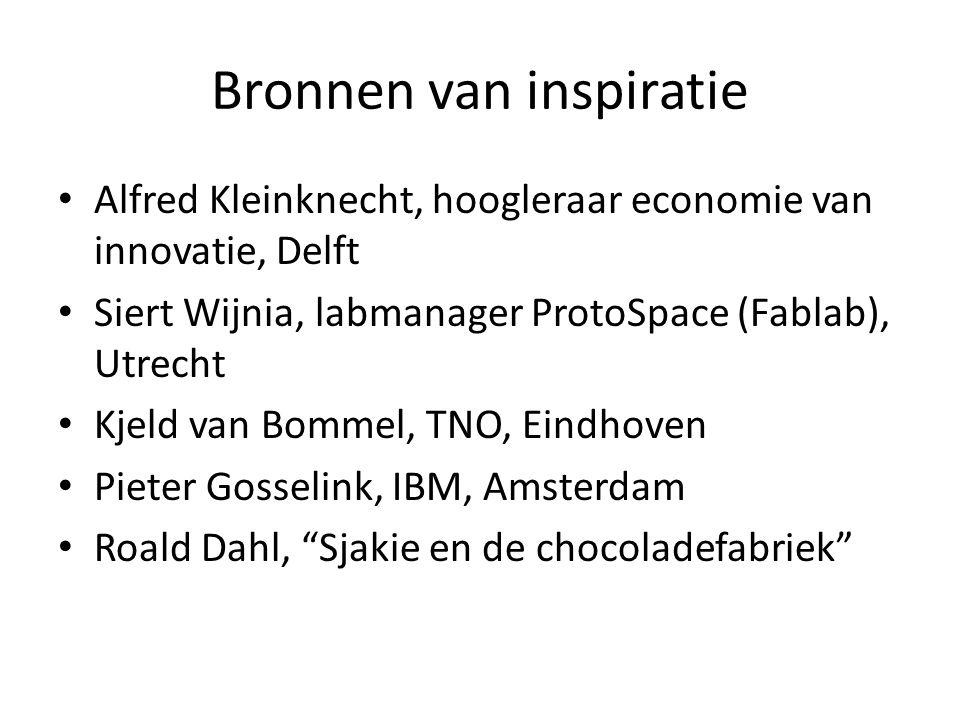 Bronnen van inspiratie Alfred Kleinknecht, hoogleraar economie van innovatie, Delft Siert Wijnia, labmanager ProtoSpace (Fablab), Utrecht Kjeld van Bommel, TNO, Eindhoven Pieter Gosselink, IBM, Amsterdam Roald Dahl, Sjakie en de chocoladefabriek