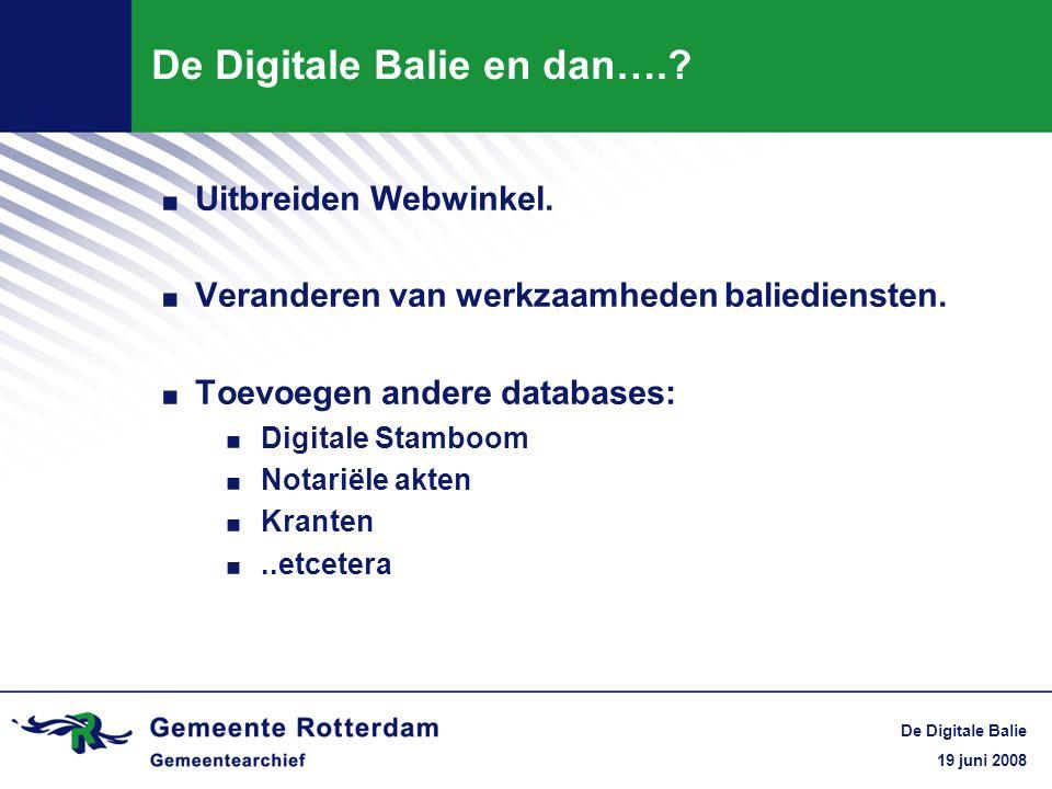 19 juni 2008 De Digitale Balie De Digitale Balie en dan….?. Uitbreiden Webwinkel.. Veranderen van werkzaamheden baliediensten.. Toevoegen andere datab