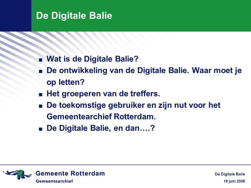19 juni 2008 De Digitale Balie. Wat is de Digitale Balie?. De ontwikkeling van de Digitale Balie. Waar moet je op letten?. Het groeperen van de treffe