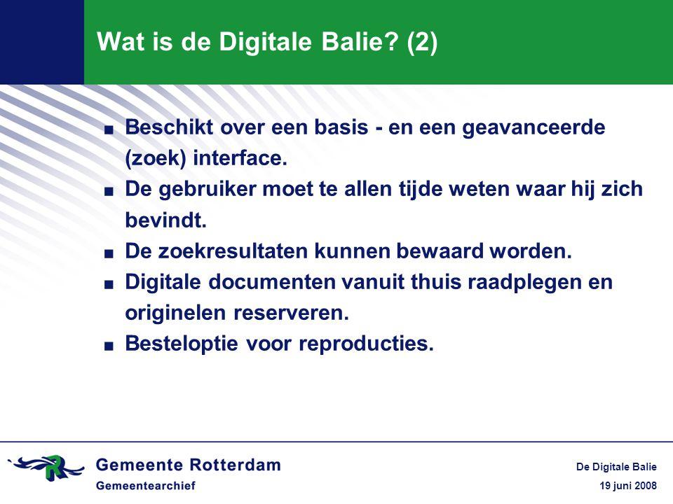 19 juni 2008 De Digitale Balie Wat is de Digitale Balie? (2). Beschikt over een basis - en een geavanceerde (zoek) interface.. De gebruiker moet te al