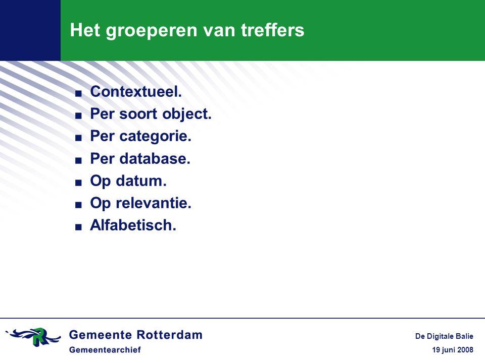 19 juni 2008 De Digitale Balie Het groeperen van treffers. Contextueel.. Per soort object.. Per categorie.. Per database.. Op datum.. Op relevantie..