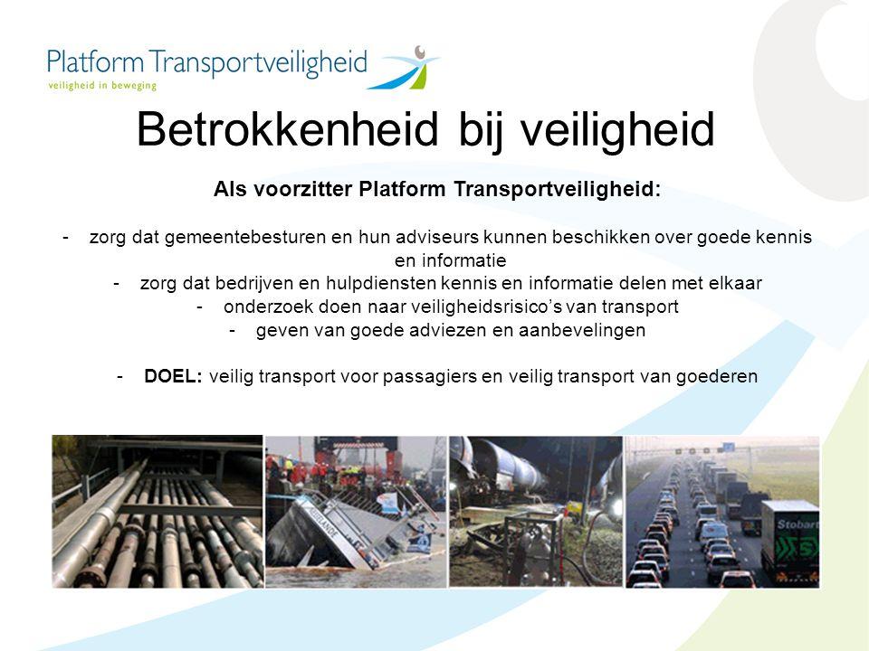 Betrokkenheid bij veiligheid Als voorzitter Platform Transportveiligheid: -zorg dat gemeentebesturen en hun adviseurs kunnen beschikken over goede ken