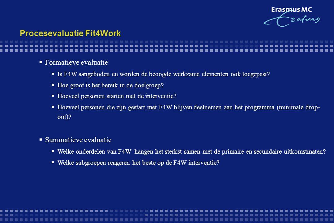 Procesevaluatie Fit4Work  Formatieve evaluatie  Is F4W aangeboden en worden de beoogde werkzame elementen ook toegepast?  Hoe groot is het bereik i