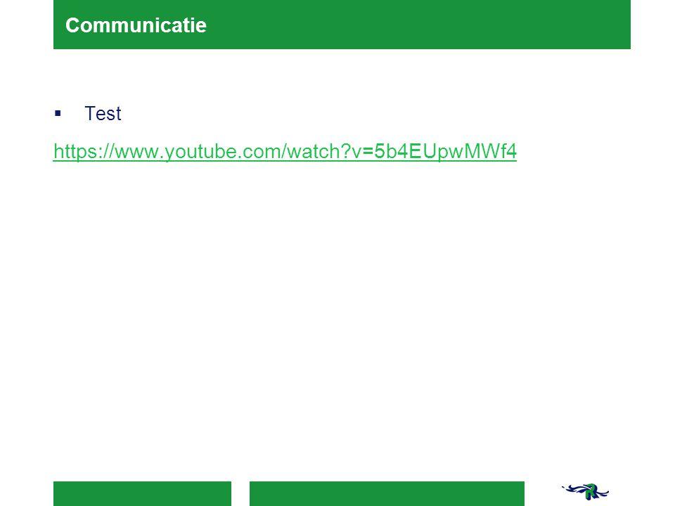 Communicatie  Test https://www.youtube.com/watch?v=5b4EUpwMWf4