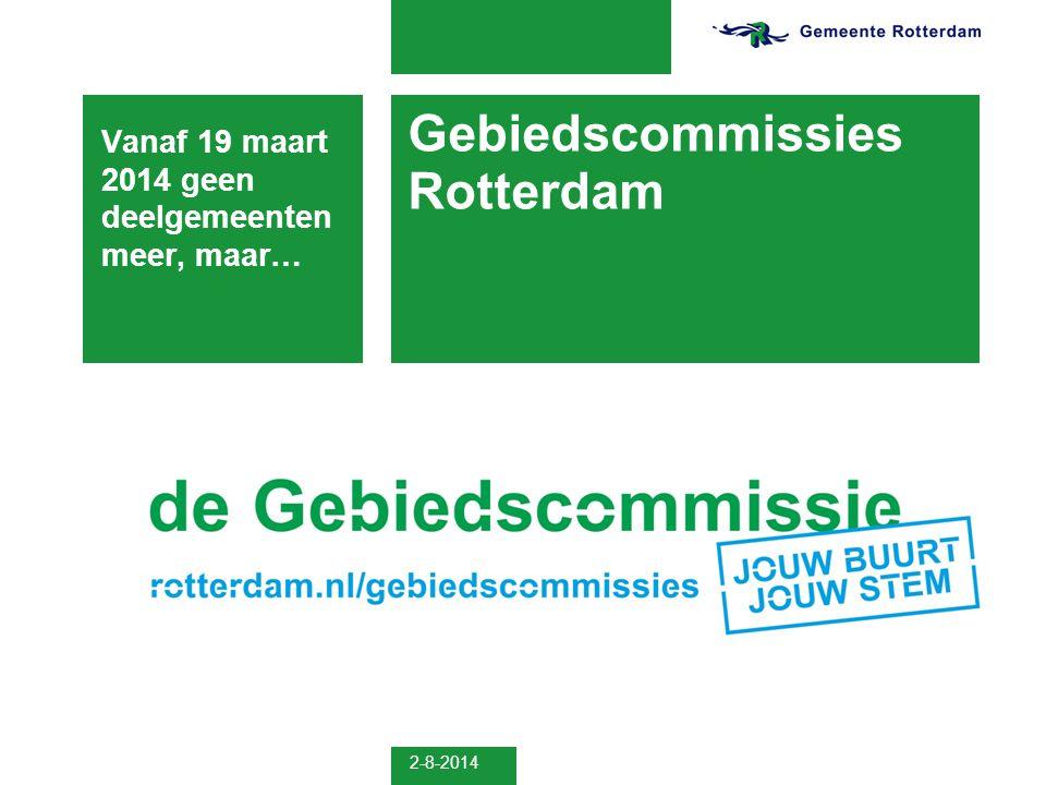 2-8-2014 Gebiedscommissies Rotterdam Vanaf 19 maart 2014 geen deelgemeenten meer, maar…