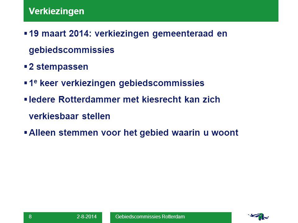 2-8-2014 8  19 maart 2014: verkiezingen gemeenteraad en gebiedscommissies  2 stempassen  1 e keer verkiezingen gebiedscommissies  Iedere Rotterdammer met kiesrecht kan zich verkiesbaar stellen  Alleen stemmen voor het gebied waarin u woont Verkiezingen Gebiedscommissies Rotterdam