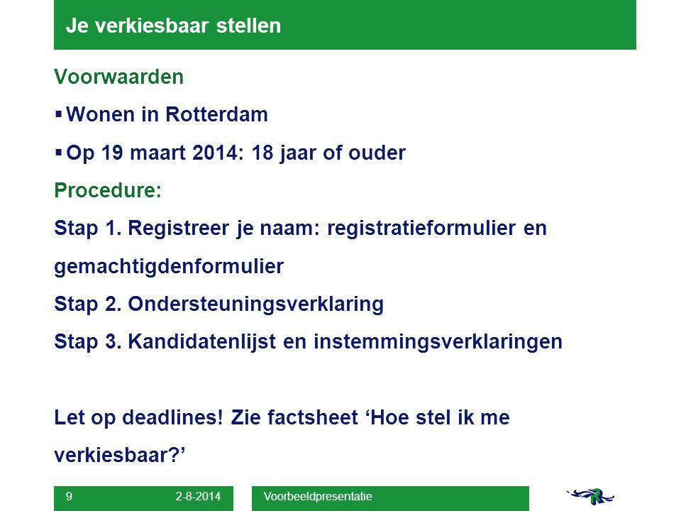 2-8-2014 Voorbeeldpresentatie 9 Voorwaarden  Wonen in Rotterdam  Op 19 maart 2014: 18 jaar of ouder Procedure: Stap 1.
