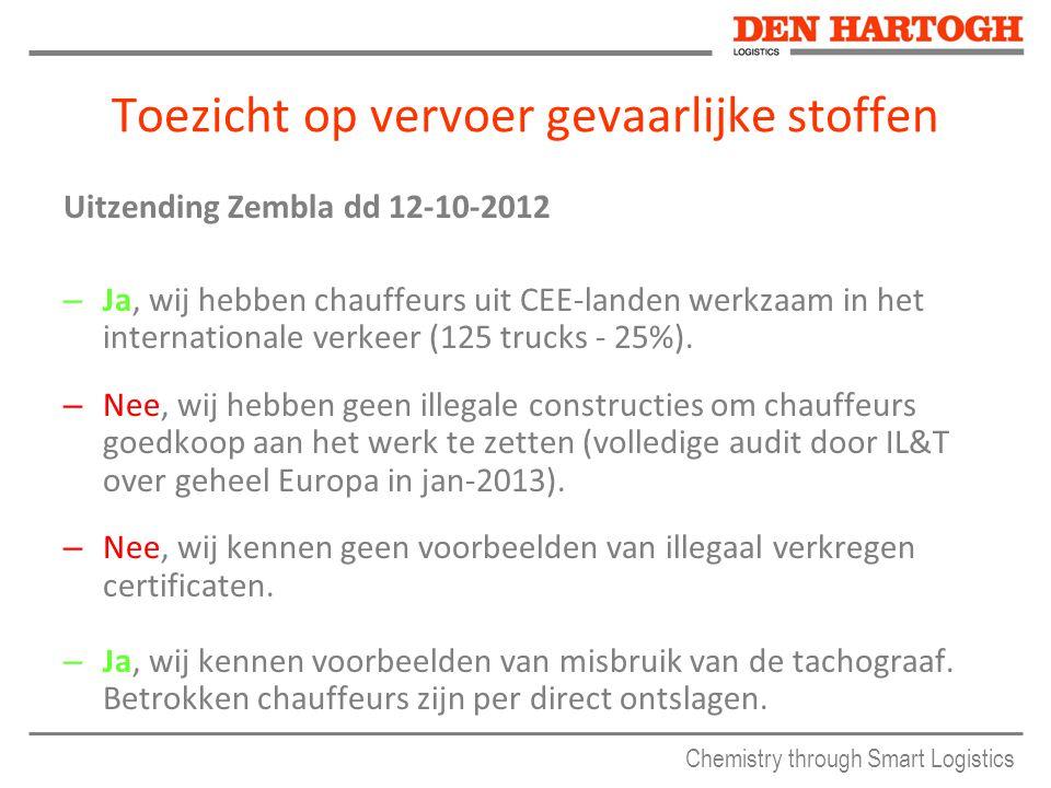 Chemistry through Smart Logistics Toezicht op vervoer gevaarlijke stoffen Uitzending Zembla dd 12-10-2012 – Ja, wij hebben chauffeurs uit CEE-landen werkzaam in het internationale verkeer (125 trucks - 25%).