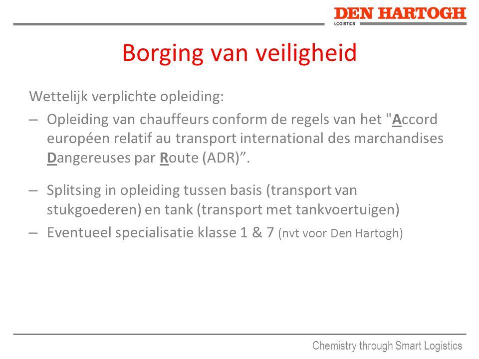 Chemistry through Smart Logistics Borging van veiligheid Wettelijk verplichte opleiding: – Opleiding van chauffeurs conform de regels van het Accord européen relatif au transport international des marchandises Dangereuses par Route (ADR) .