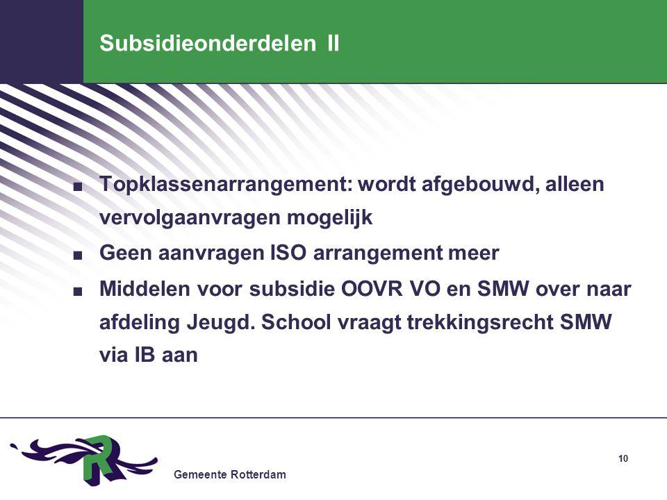 Gemeente Rotterdam 10 Subsidieonderdelen II. Topklassenarrangement: wordt afgebouwd, alleen vervolgaanvragen mogelijk. Geen aanvragen ISO arrangement