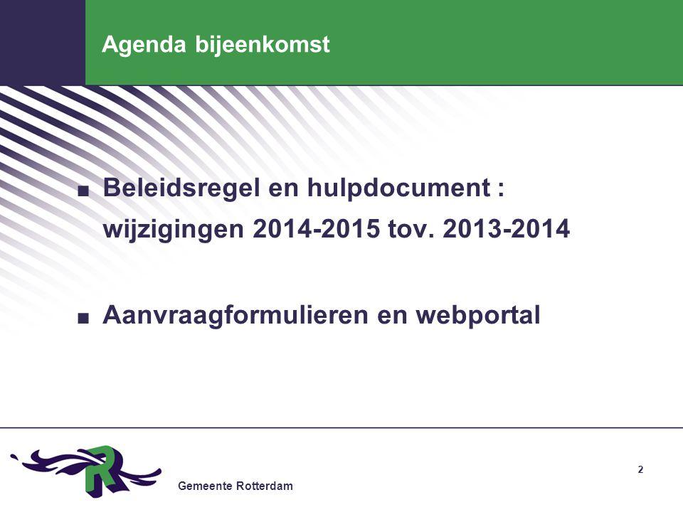 Gemeente Rotterdam 2 Agenda bijeenkomst. Beleidsregel en hulpdocument : wijzigingen 2014-2015 tov. 2013-2014. Aanvraagformulieren en webportal 2