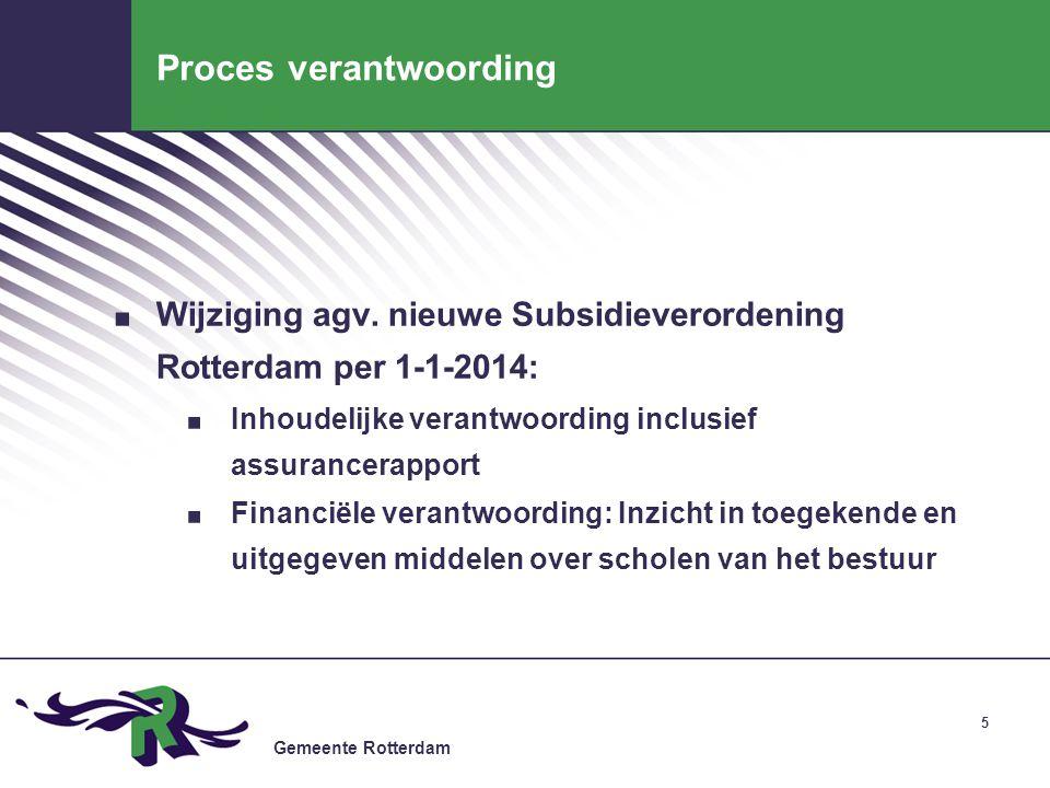 Gemeente Rotterdam 5 Proces verantwoording. Wijziging agv. nieuwe Subsidieverordening Rotterdam per 1-1-2014:. Inhoudelijke verantwoording inclusief a
