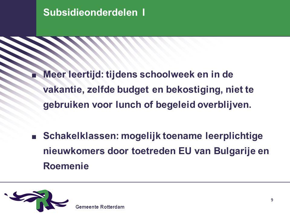 Gemeente Rotterdam 99 Subsidieonderdelen I. Meer leertijd: tijdens schoolweek en in de vakantie, zelfde budget en bekostiging, niet te gebruiken voor