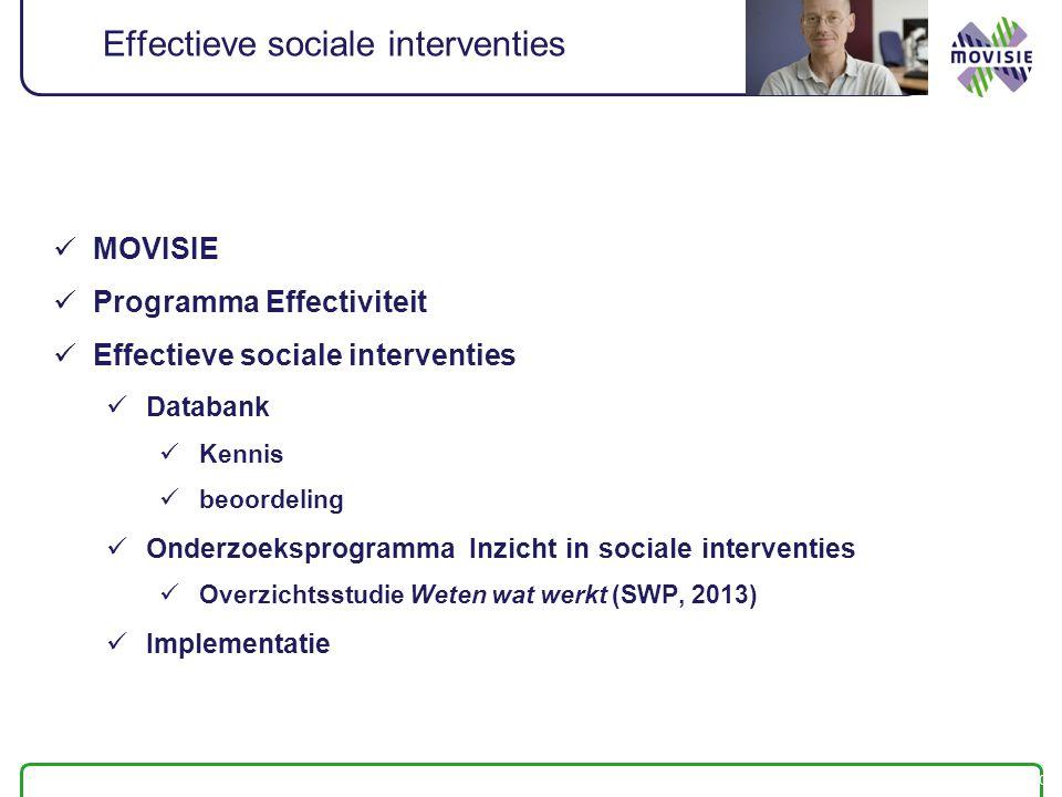 Effectieve sociale interventies MOVISIE Programma Effectiviteit Effectieve sociale interventies Databank Kennis beoordeling Onderzoeksprogramma Inzicht in sociale interventies Overzichtsstudie Weten wat werkt (SWP, 2013) Implementatie 2-8-2014