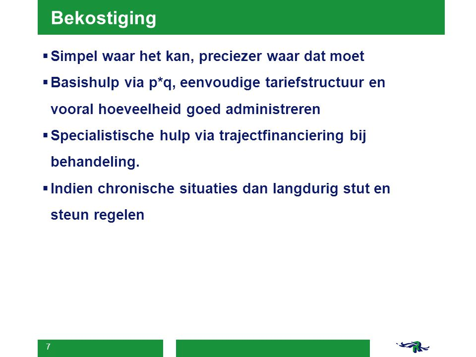 7 Bekostiging  Simpel waar het kan, preciezer waar dat moet  Basishulp via p*q, eenvoudige tariefstructuur en vooral hoeveelheid goed administreren  Specialistische hulp via trajectfinanciering bij behandeling.