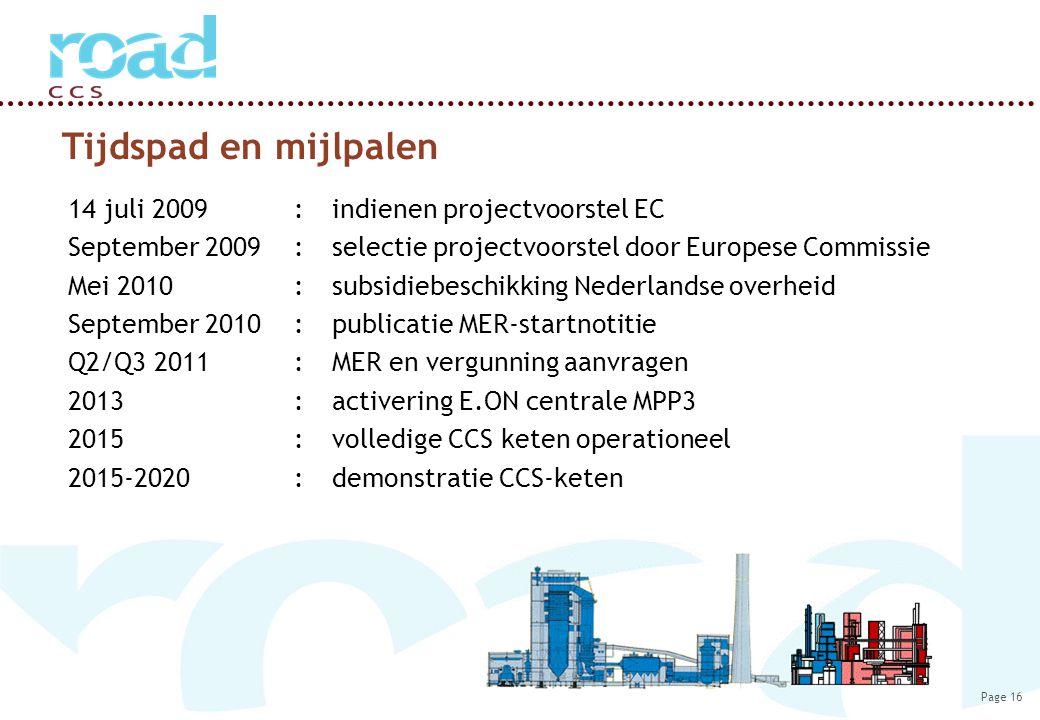 Page 16 Tijdspad en mijlpalen 14 juli 2009:indienen projectvoorstel EC September 2009:selectie projectvoorstel door Europese Commissie Mei 2010: subsi