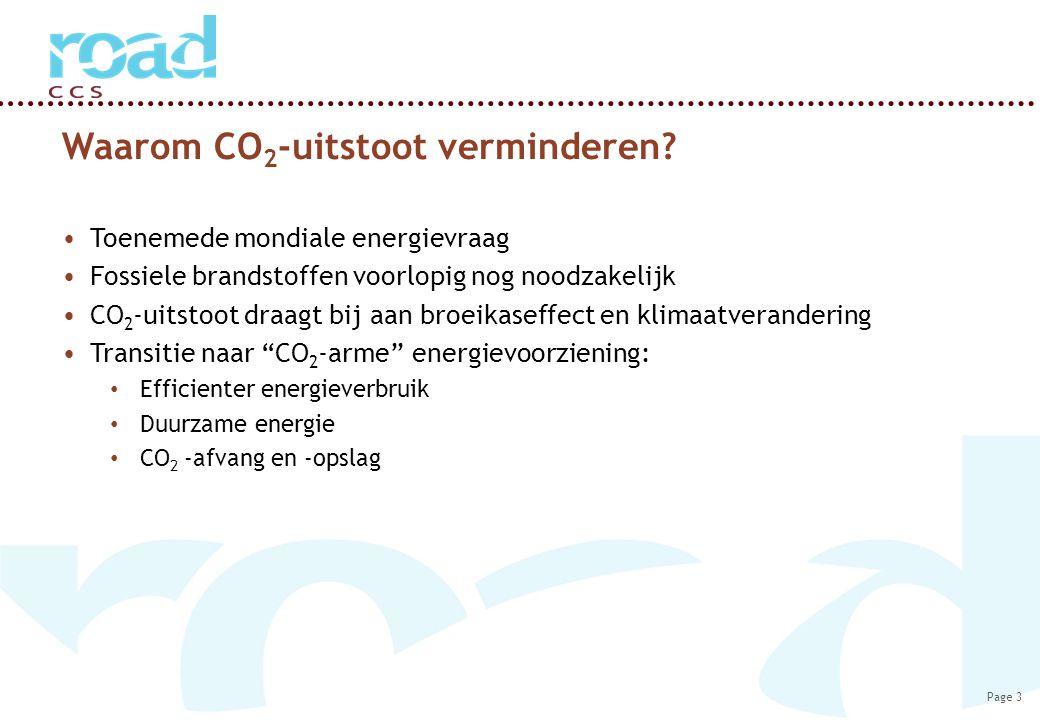 Page 3 Waarom CO 2 -uitstoot verminderen? Toenemede mondiale energievraag Fossiele brandstoffen voorlopig nog noodzakelijk CO 2 -uitstoot draagt bij a
