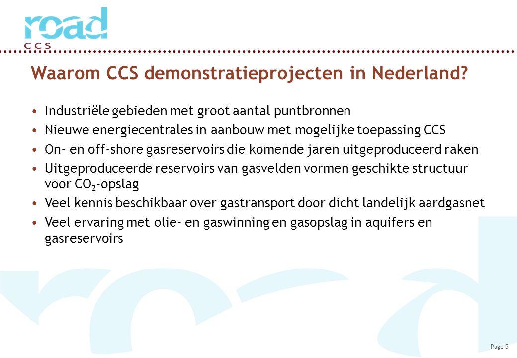 Page 5 Waarom CCS demonstratieprojecten in Nederland? Industriële gebieden met groot aantal puntbronnen Nieuwe energiecentrales in aanbouw met mogelij