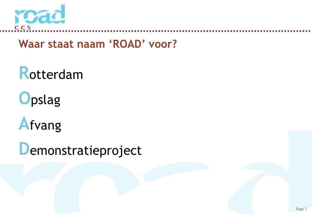 Page 7 Waar staat naam 'ROAD' voor? R otterdam O pslag A fvang D emonstratieproject