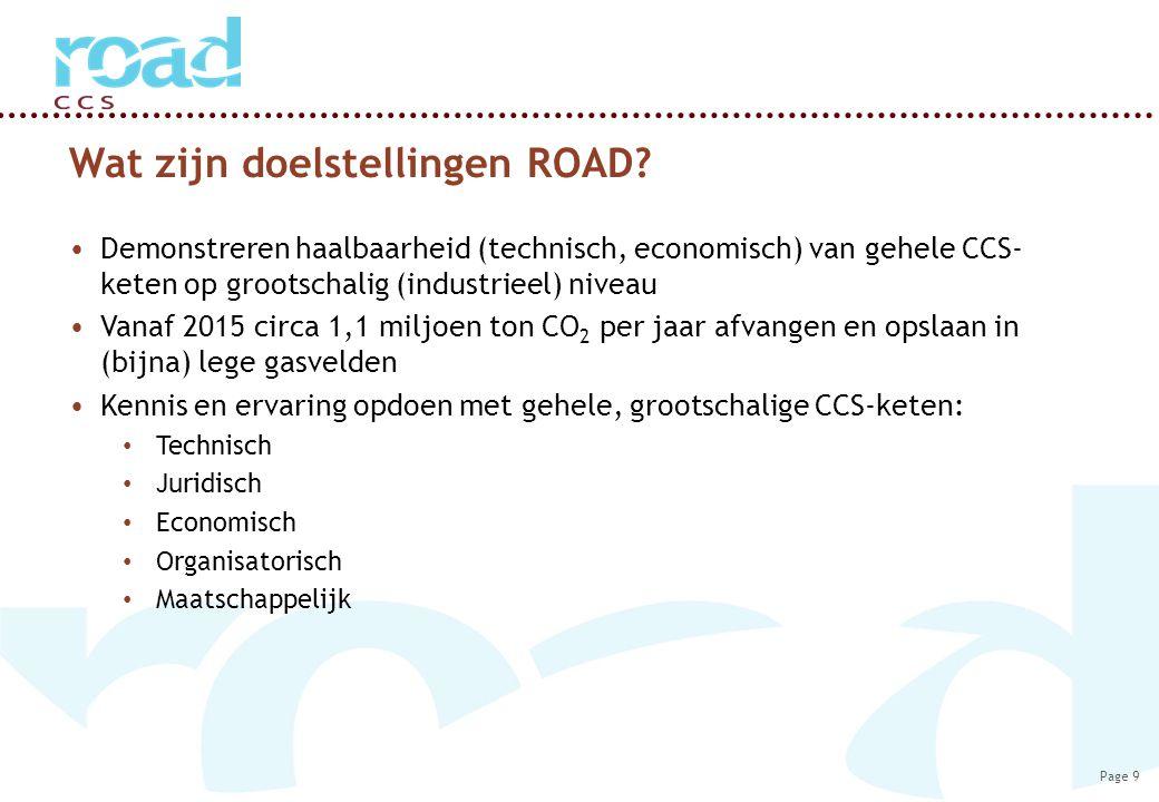 Page 9 Wat zijn doelstellingen ROAD? Demonstreren haalbaarheid (technisch, economisch) van gehele CCS- keten op grootschalig (industrieel) niveau Vana