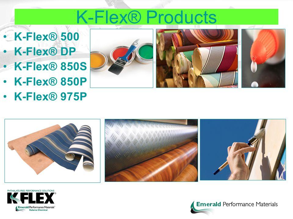 K-Flex® Products K-Flex® 500 K-Flex® DP K-Flex® 850S K-Flex® 850P K-Flex® 975P