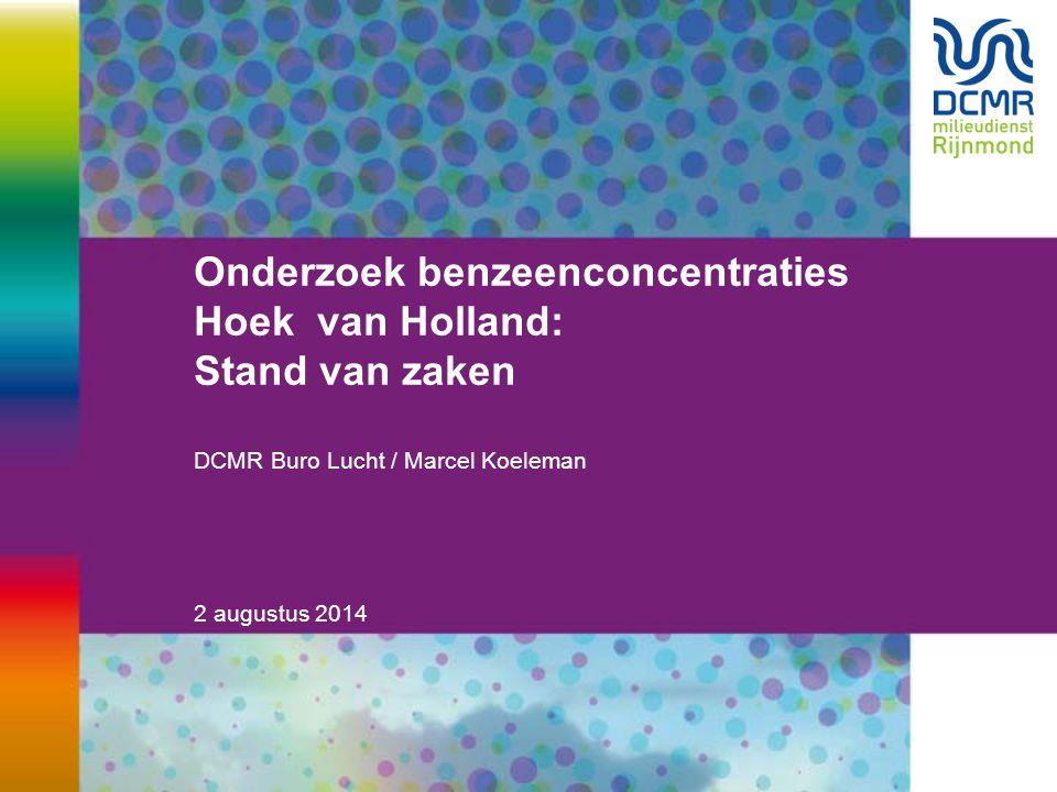 2 augustus 2014 Onderzoek benzeenconcentraties Hoek van Holland: Stand van zaken DCMR Buro Lucht / Marcel Koeleman