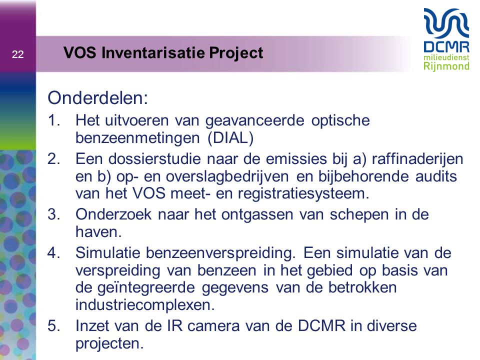 22 Onderdelen: 1.Het uitvoeren van geavanceerde optische benzeenmetingen (DIAL) 2.Een dossierstudie naar de emissies bij a) raffinaderijen en b) op- en overslagbedrijven en bijbehorende audits van het VOS meet- en registratiesysteem.