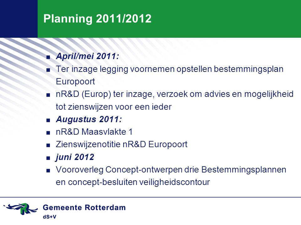 Planning 2011/2012. April/mei 2011:. Ter inzage legging voornemen opstellen bestemmingsplan Europoort. nR&D (Europ) ter inzage, verzoek om advies en m