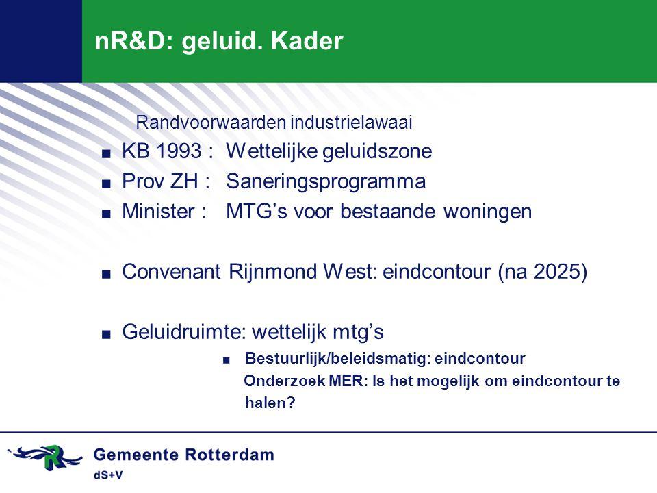 nR&D: geluid. Kader Randvoorwaarden industrielawaai. KB 1993 :Wettelijke geluidszone. Prov ZH :Saneringsprogramma. Minister :MTG's voor bestaande woni