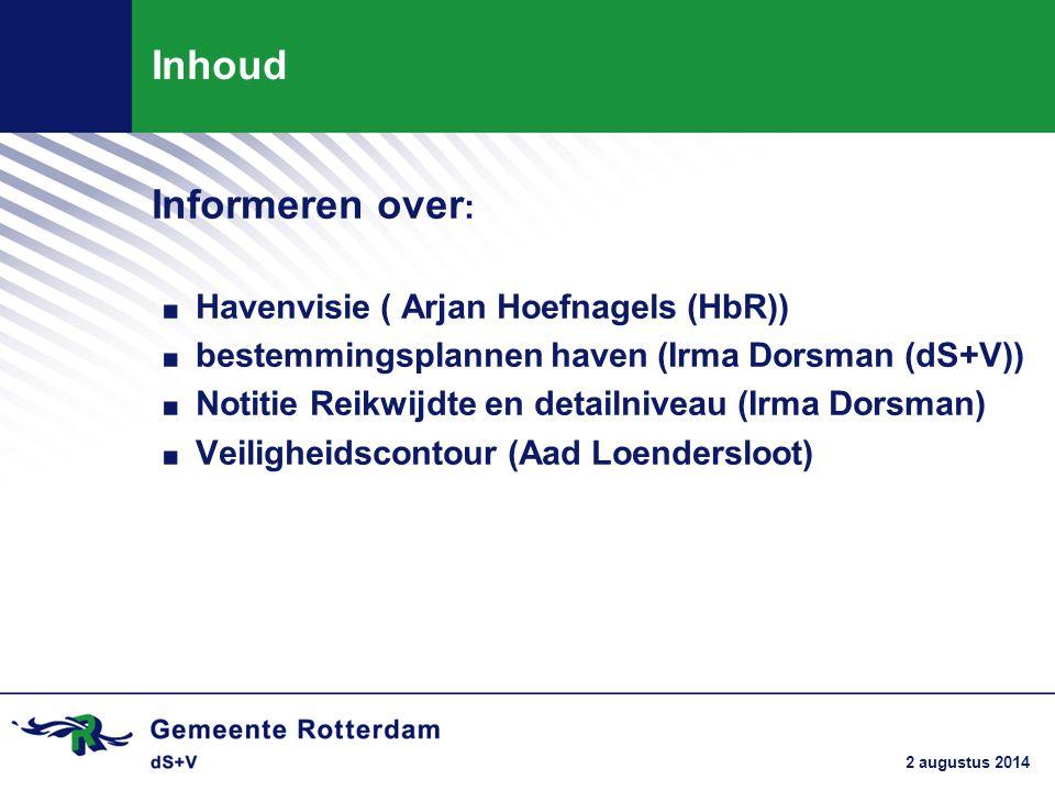 2 augustus 2014 Inhoud Informeren over :. Havenvisie ( Arjan Hoefnagels (HbR)). bestemmingsplannen haven (Irma Dorsman (dS+V)). Notitie Reikwijdte en