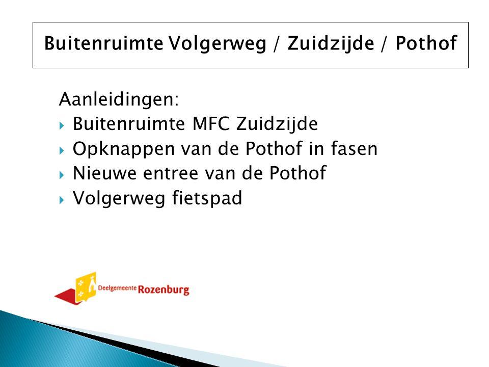 Aanleidingen:  Buitenruimte MFC Zuidzijde  Opknappen van de Pothof in fasen  Nieuwe entree van de Pothof  Volgerweg fietspad Buitenruimte Volgerweg / Zuidzijde / Pothof