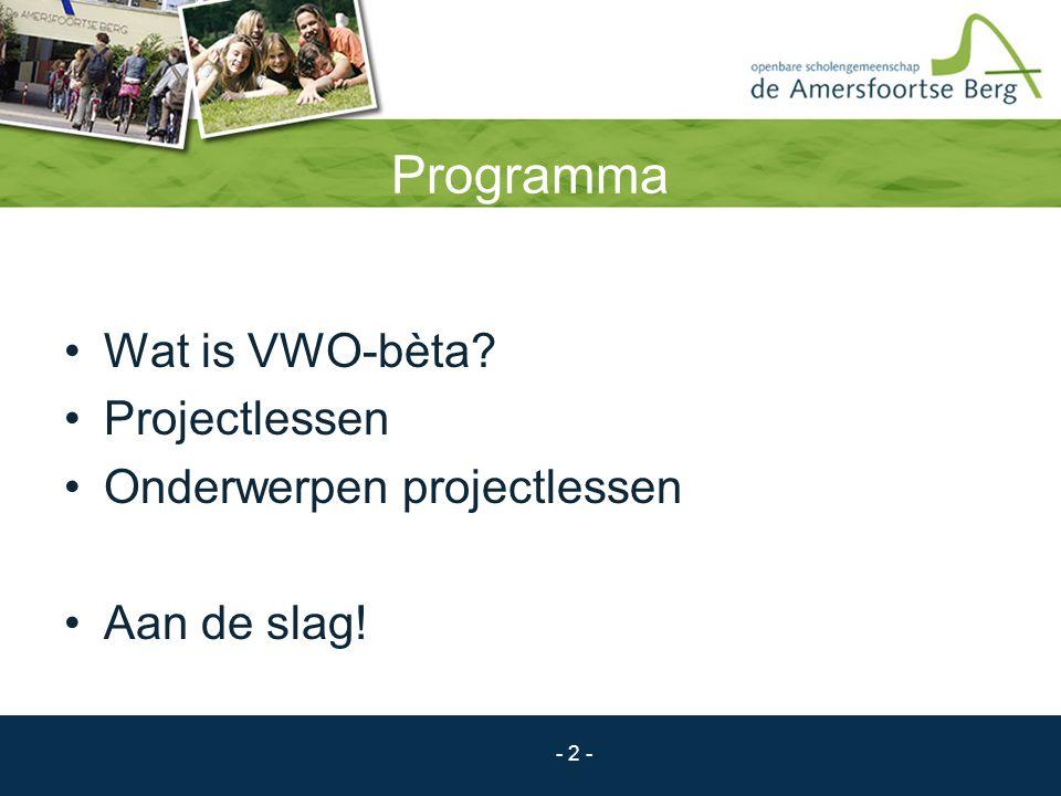 - 3 - VWO-bèta Projectmatig onderwijs voor nieuwsgierigen in natuurwetenschap Natuurscheikunde: 1 les per week Projectles: 4 lessen per week ±8 onderwerpen per jaar