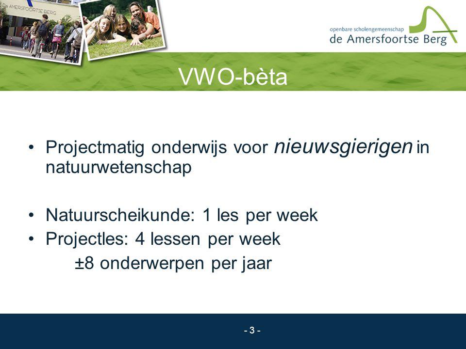 - 3 - VWO-bèta Projectmatig onderwijs voor nieuwsgierigen in natuurwetenschap Natuurscheikunde: 1 les per week Projectles: 4 lessen per week ±8 onderw