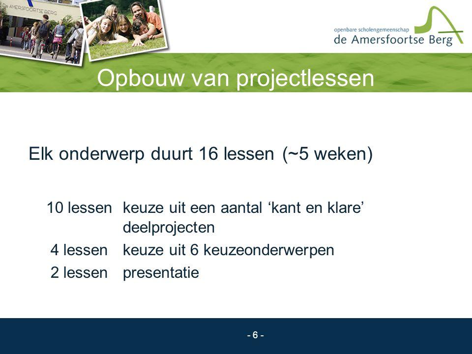 - 6 - Opbouw van projectlessen Elk onderwerp duurt 16 lessen (~5 weken) 10 lessen keuze uit een aantal 'kant en klare' deelprojecten 4 lessen keuze ui