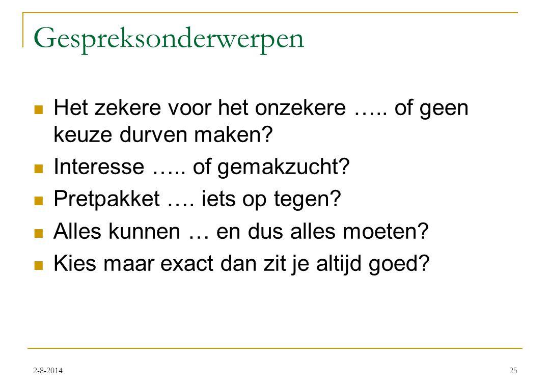 2-8-201425 Gespreksonderwerpen Het zekere voor het onzekere …..