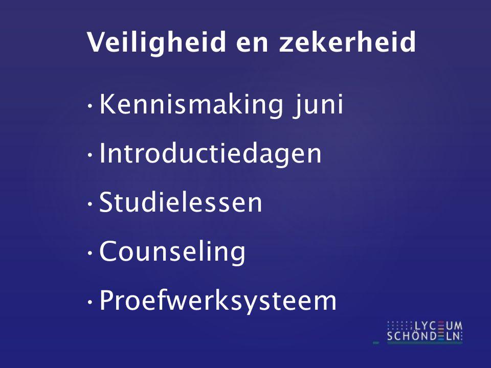 Veiligheid en zekerheid Kennismaking juni Introductiedagen Studielessen Counseling Proefwerksysteem